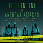 Recounting the Anthrax Attacks: Terror, the Amerithrax Task Force, and the Evolution of Forensics in the FBI Cover Image