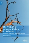 The Problem of Affective Nihilism in Nietzsche: Thinking Differently, Feeling Differently Cover Image