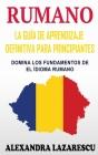 Rumano: La Guía De Aprendizaje Definitiva Para Principiantes: Domina Los Fundamentos De El İdioma Rumano Cover Image