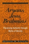 Aryans, Jews, Brahmins: Theorizing Authority Through Myths of Identity (Suny Series) Cover Image