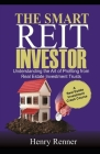 The Smart REIT Investor: Understanding the Art of Profiting from Real Estate Investment Trusts (Personal Finance #1) Cover Image