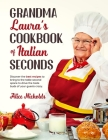 Grandma Laura's Cookbook of Italian Seconds: Discover The Best Recipes To Bring To The Table Second Space To Drive The Taste Buds Of Your Guests Crazy Cover Image