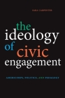 The Ideology of Civic Engagement: Americorps, Politics, and Pedagogy Cover Image