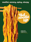 That Noodle Life: Soulful, Savory, Spicy, Slurpy Cover Image