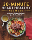 The 30-Minute Heart Healthy Cookbook: Delicious Recipes for Easy, Low-Sodium Meals Cover Image