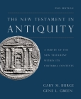 The New Testament in Antiquity, 2nd Edition: A Survey of the New Testament Within Its Cultural Contexts Cover Image