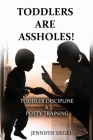 Toddlers are assholes!: Toddler Discipline & Potty Training Cover Image