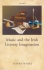 Music and the Irish Literary Imagination Cover Image