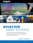 Aviation High School Student Notebook: Learn Science, Technology, Engineering and Math Through an Exciting Introduction to the Aviation Industry Cover Image