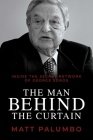 Man Behind the Curtain: Inside the Secret Network of George Soros Cover Image