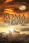 Roma Amor: A Novel of Caligula's Rome Cover Image