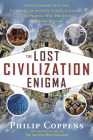 The Lost Civilization Enigma: A New Inquiry Into the Existence of Ancient Cities, Cultures, and Peoples Who Pre-Date Recorded History Cover Image