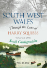 South West Wales Through the Lens of Harry Squibbs South Cardiganshire: Volume 1 Cover Image