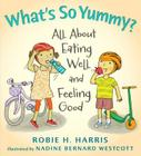 What's So Yummy?: All about Eating Well and Feeling Good Cover Image