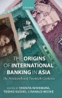 The Origins of International Banking in Asia: The Nineteenth and Twentieth Centuries Cover Image