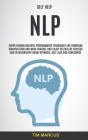 Self Help: NLP: Super Neurolinguistic Programming Techniques for Removing Manipulation and Mind Control and Enjoy Relentless Succ Cover Image