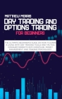 Day Trading and Options Trading for Beginners: The ultimate Beginner's guide on how to earn a living with day trading tools and tactics. Conquer marke Cover Image