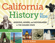 California History for Kids: Missions, Miners, and Moviemakers in the Golden State, Includes 21 Activities (For Kids series #39) Cover Image