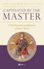 Captivated by the Master: A Theological Consideration of Jesus Christ Cover Image
