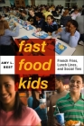 Fast-Food Kids: French Fries, Lunch Lines, and Social Ties (Critical Perspectives on Youth #4) Cover Image