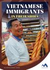 Vietnamese Immigrants: In Their Shoes (Immigrant Experiences) Cover Image