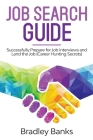 Job Search Guide: Successfully Prepare for Job Interviews and Land the Job (Career Hunting Secrets) Cover Image