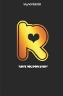 Love you forever letter ' R ' Notebook: Best gift for letter R people Cover Image