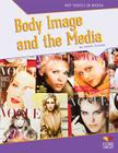 Body Image and the Media (Hot Topics in Media) Cover Image