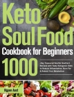 Keto Soul Food Cookbook for Beginners: 1000-Day Treasured Soulful Southern Recipes with Tasty Ketogenic Diets to Reduce Inflammation, Burn Fat & Reboo Cover Image