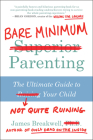 Bare Minimum Parenting: The Ultimate Guide to Not Quite Ruining Your Child Cover Image