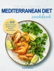 The Ultimate Mediterranean Diet Cookbook: Over 200 Simple and Easy Mediterranean Recipes For Everyone Cover Image