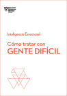 Cómo Tratar Con Gente Difícil. Serie Inteligencia Emocional HBR (Dealing with Difficult People Spanish Edition) Cover Image