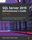 SQL Server 2019 Administrator's Guide, Second Edition: A definitive guide for DBAs to implement, monitor, and maintain enterprise database solutions Cover Image