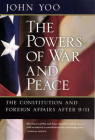 The Powers of War and Peace: The Constitution and Foreign Affairs after 9/11 Cover Image