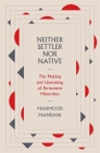 Neither Settler Nor Native: The Making and Unmaking of Permanent Minorities Cover Image