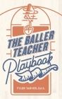 The Baller Teacher Playbook: How to Empower Students, Increase Engagement, and Create the Culture You Want in Your Classroom Cover Image