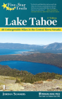 Five-Star Trails: Lake Tahoe: 40 Unforgettable Hikes in the Central Sierra Nevada Cover Image