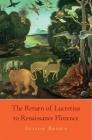 The Return of Lucretius to Renaissance Florence (I Tatti Studies in Italian Renaissance History #2) Cover Image