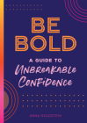 Be Bold: A Guide to Unbreakable Confidence (Live Well #17) Cover Image