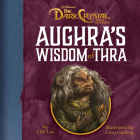 Aughra's Wisdom of Thra (Jim Henson's The Dark Crystal) Cover Image