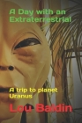 A Day with an Extraterrestrial: A trip to planet Uranus Cover Image