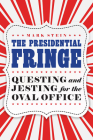 The Presidential Fringe: Questing and Jesting for the Oval Office Cover Image