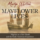 Mayflower Lives Lib/E: Pilgrims in a New World and the Early American Experience Cover Image