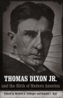 Thomas Dixon Jr. and the Birth of Modern America (Making the Modern South) Cover Image