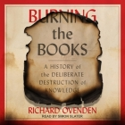 Burning the Books: A History of the Deliberate Destruction of Knowledge Cover Image