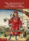 The Archaeology of Medicine in the Greco-Roman World Cover Image