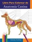 Libro para colorear de Anatomía Canina: Libro de Colores de Autoevaluación Muy Detallado de Anatomía Canina - El Regalo Perfecto Para Estudiantes de V Cover Image