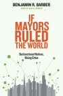 If Mayors Ruled the World: Dysfunctional Nations, Rising Cities Cover Image