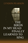 The Birds In My Head Finally Learned to Sing Cover Image