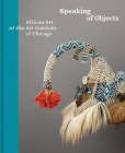 Speaking of Objects: African Art at the Art Institute of Chicago Cover Image